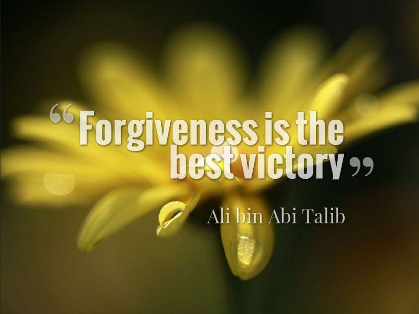 Forgiveness is the best victory ~ Ali bin Abi Talib